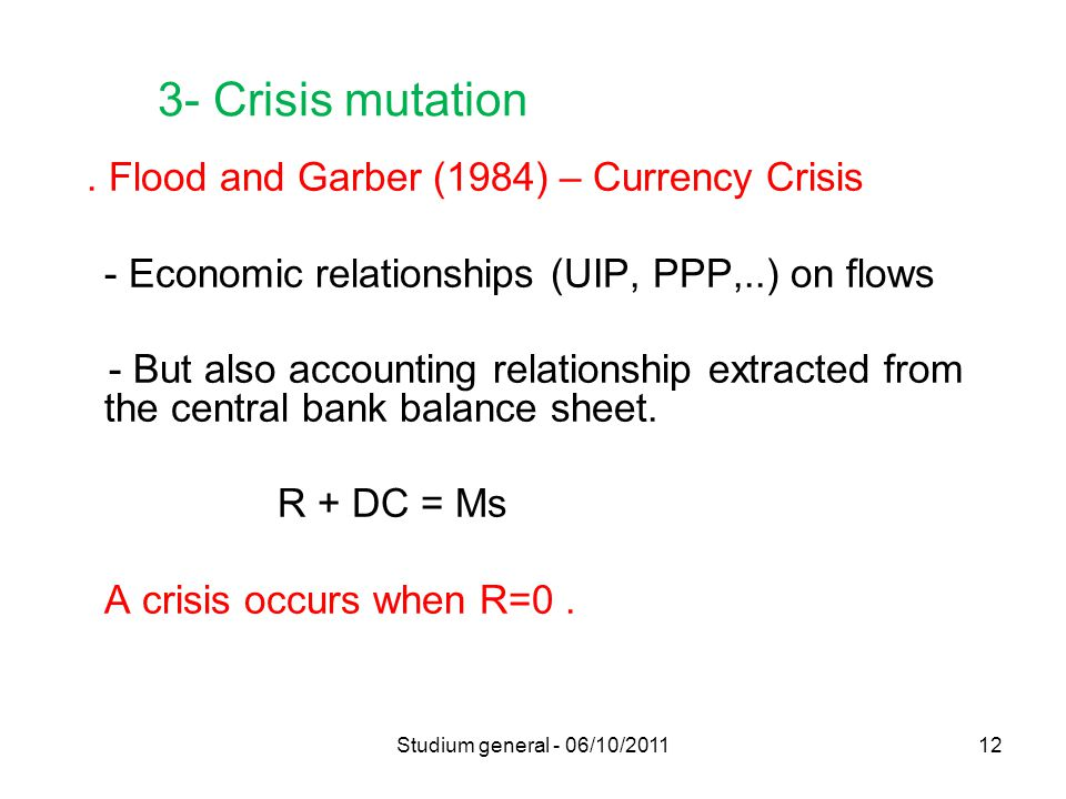 3- Crisis mutation. Flood and Garber (1984) – Currency Crisis - Economic relationships (UIP, PPP,..) on flows - But also accounting relationship extra
