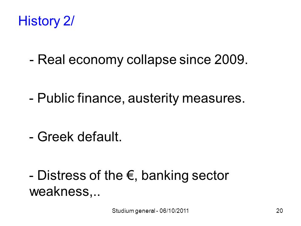 History 2/ - Real economy collapse since 2009. - Public finance, austerity measures.