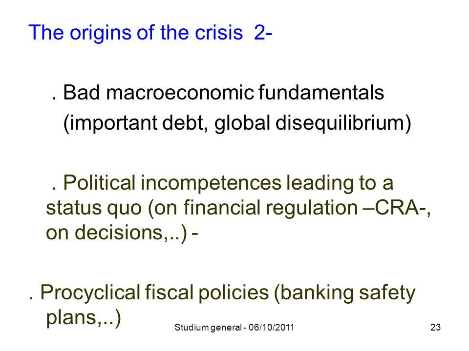 The origins of the crisis 2-. Bad macroeconomic fundamentals (important debt, global disequilibrium). Political incompetences leading to a status quo