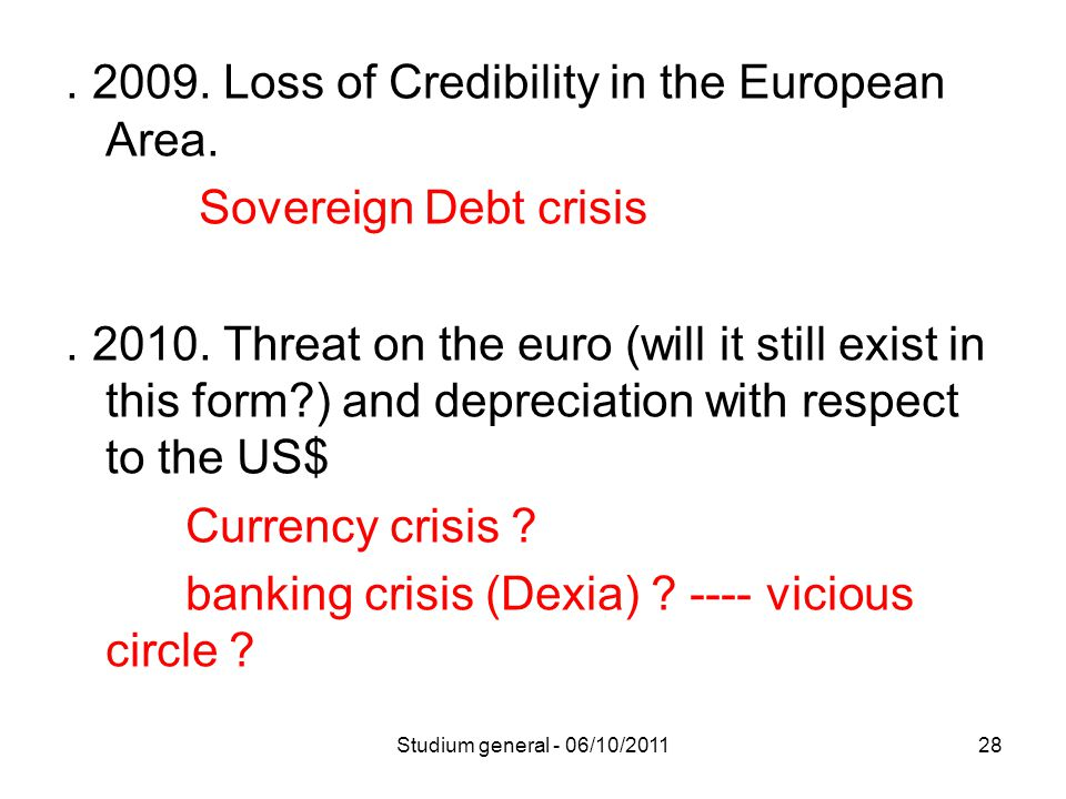 . 2009. Loss of Credibility in the European Area. Sovereign Debt crisis. 2010. Threat on the euro (will it still exist in this form?) and depreciation