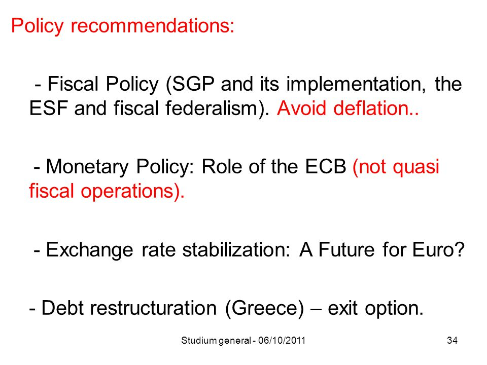 Policy recommendations: - Fiscal Policy (SGP and its implementation, the ESF and fiscal federalism).