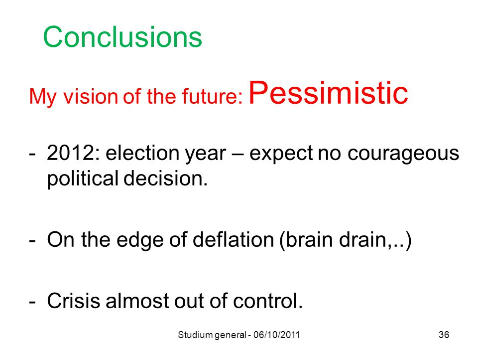 Conclusions My vision of the future: Pessimistic -2012: election year – expect no courageous political decision.
