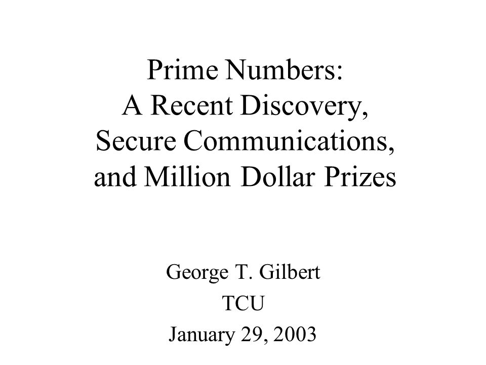 Prime Numbers: A Recent Discovery, Secure Communications, and Million Dollar Prizes George T.