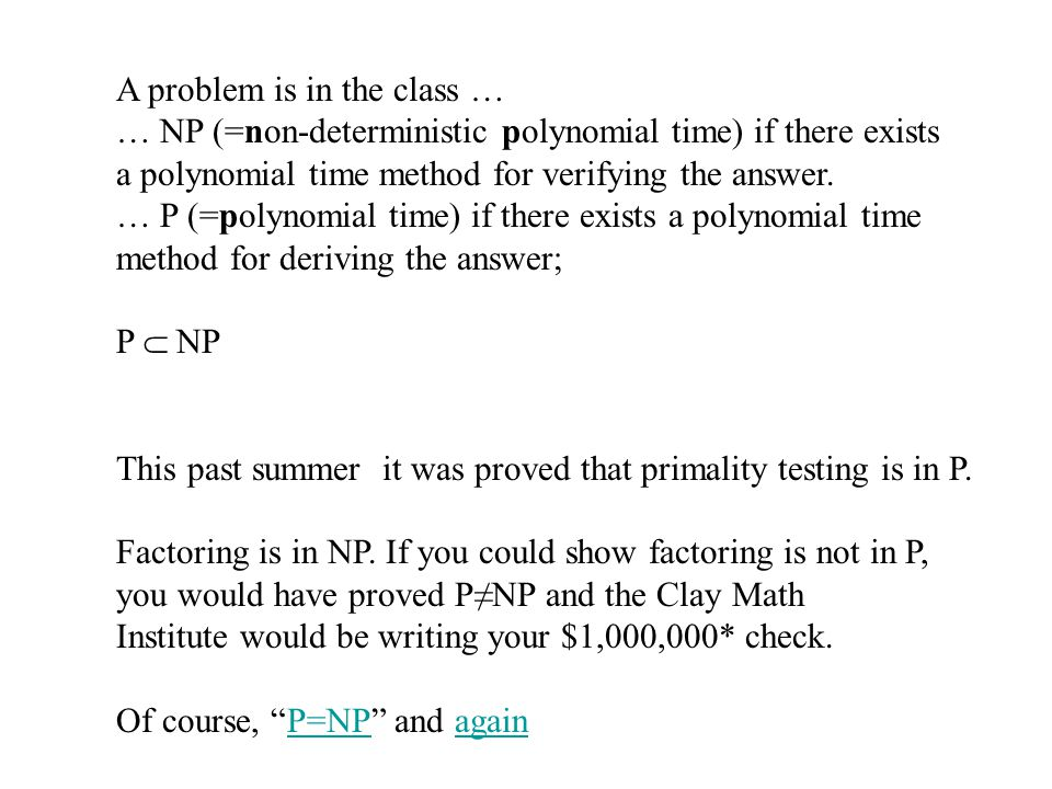 A problem is in the class … … NP (=non-deterministic polynomial time) if there exists a polynomial time method for verifying the answer.