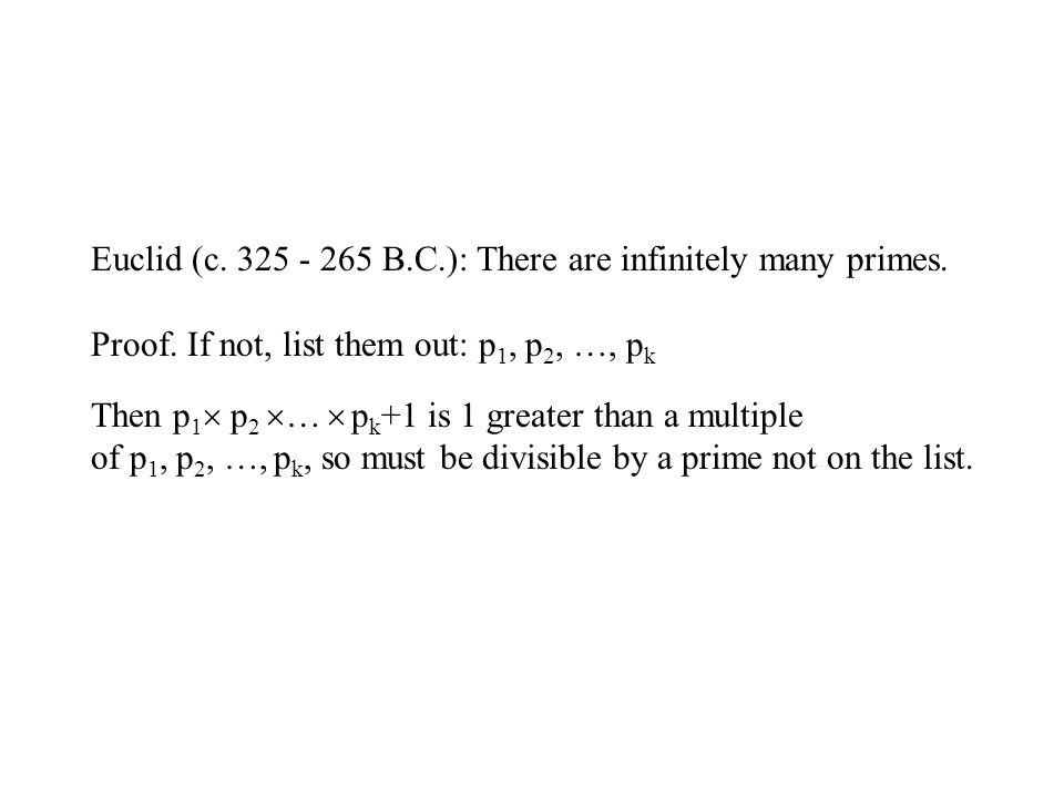 Euclid (c. 325 - 265 B.C.): There are infinitely many primes.