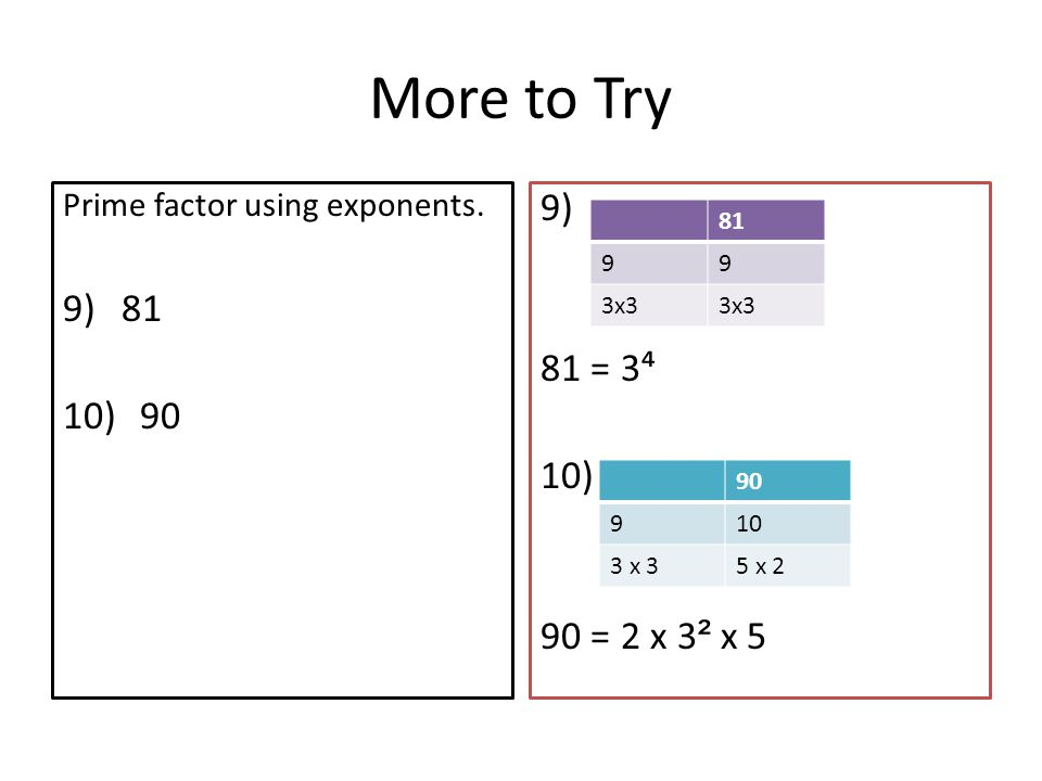 More to Try Prime factor using exponents.