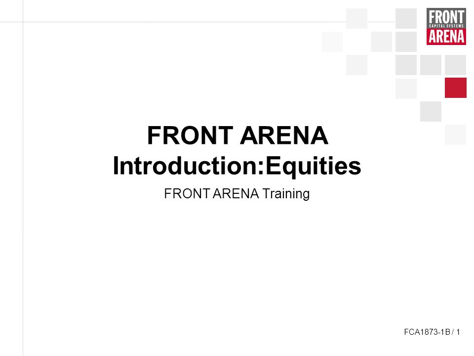 F R O N T A R E N A FCA1873-1B / 2 Agenda FRONT ARENA architecture Introduction to PRIME Trading Simulation Position keeping Summary Preview: Advanced Equities Trading Exchange Off exchange and OTC Order management Combination trading Index trading Fundamental concepts Application basics FRONT ARENA architecture