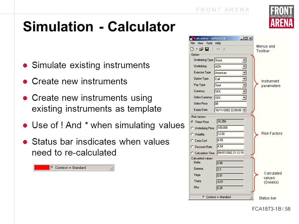 F R O N T A R E N A FCA1873-1B / 58 Simulation - Calculator Simulate existing instruments Create new instruments Create new instruments using existing instruments as template Use of .