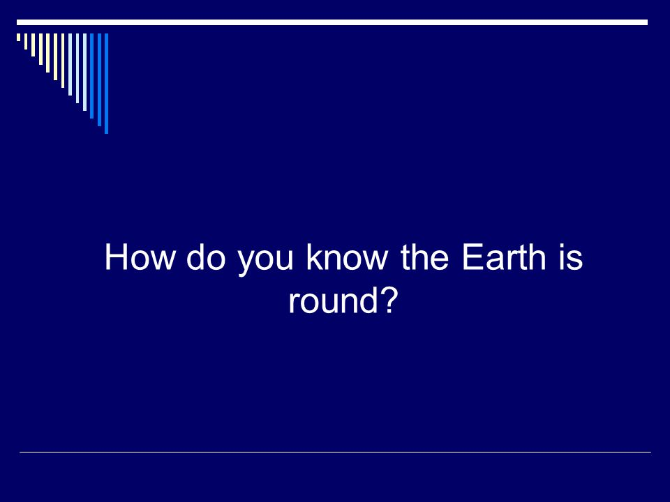 How do you know the Earth is round?
