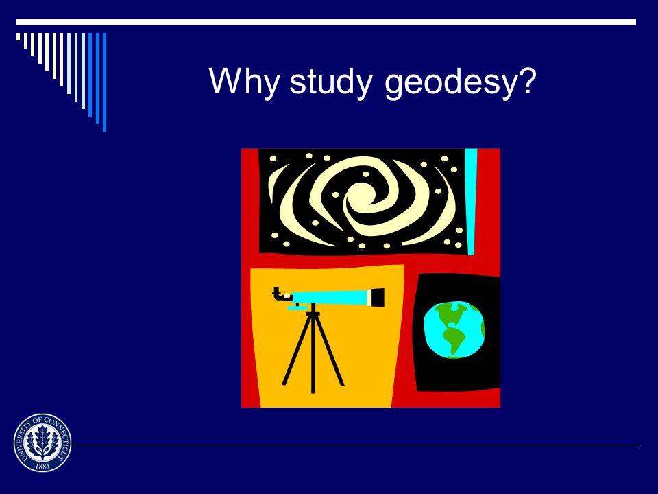 Why study geodesy