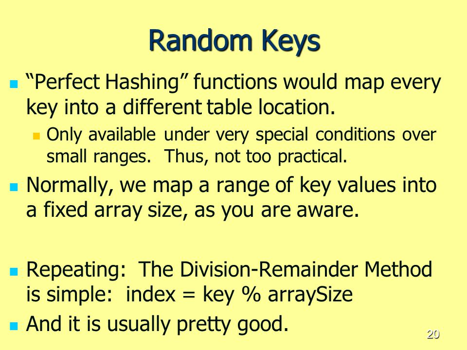 """20 Random Keys """"Perfect Hashing"""" functions would map every key into a different table location. Only available under very special conditions over smal"""
