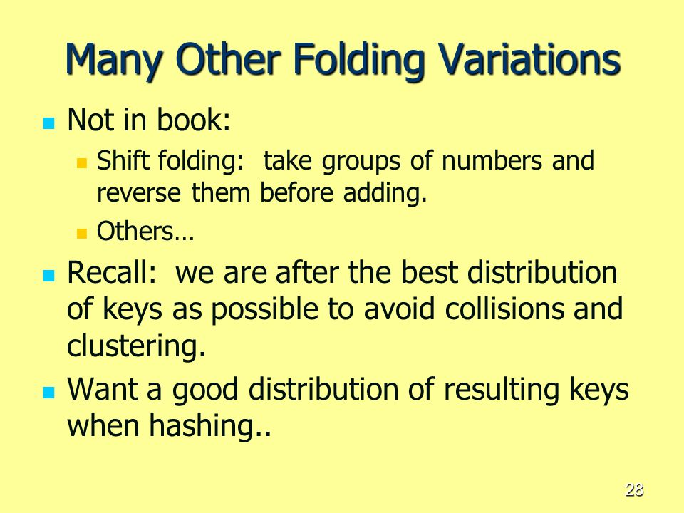 28 Many Other Folding Variations Not in book: Shift folding: take groups of numbers and reverse them before adding. Others… Recall: we are after the b