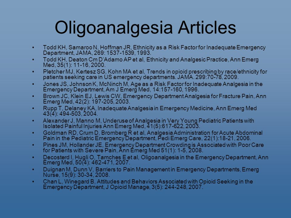 Oligoanalgesia Articles Todd KH, Samaroo N, Hoffman JR, Ethnicity as a Risk Factor for Inadequate Emergency Department, JAMA, 269: 1537-1539, 1993.