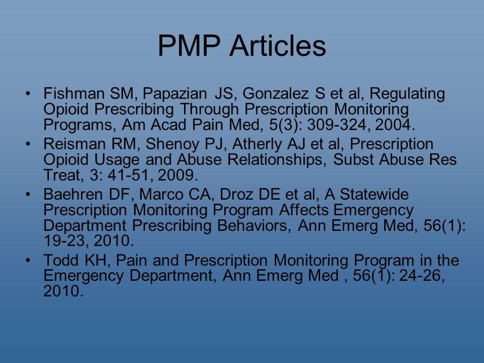 PMP Articles Fishman SM, Papazian JS, Gonzalez S et al, Regulating Opioid Prescribing Through Prescription Monitoring Programs, Am Acad Pain Med, 5(3): 309-324, 2004.