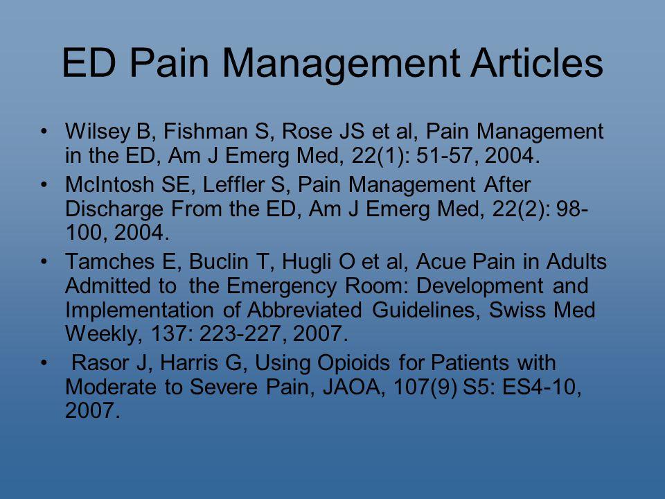 ED Pain Management Articles Wilsey B, Fishman S, Rose JS et al, Pain Management in the ED, Am J Emerg Med, 22(1): 51-57, 2004.