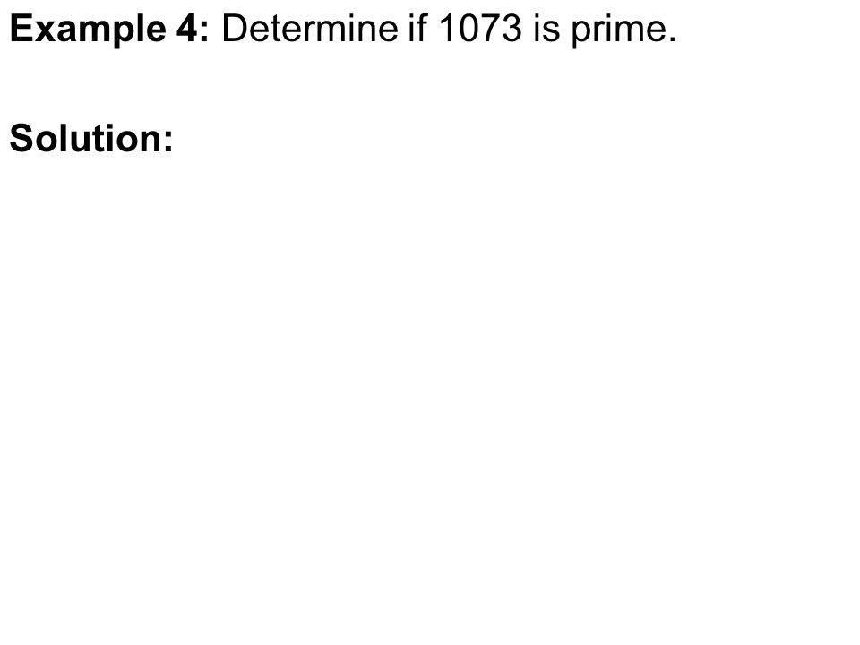 Example 4: Determine if 1073 is prime. Solution: