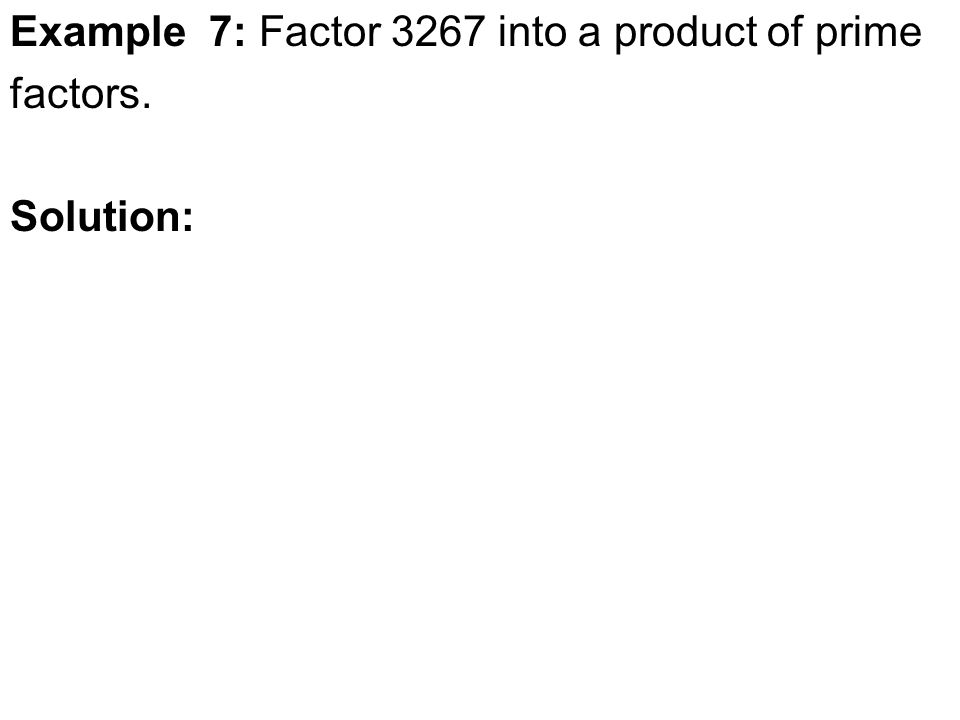 Example 7: Factor 3267 into a product of prime factors. Solution: