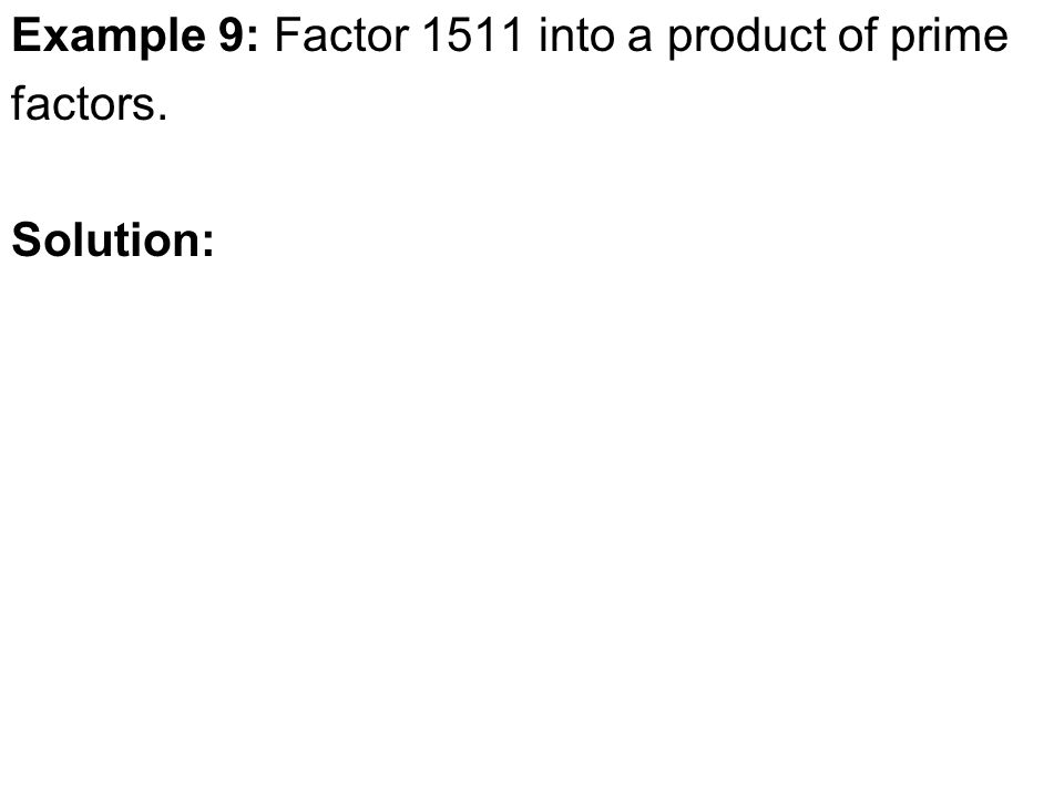 Example 9: Factor 1511 into a product of prime factors. Solution: