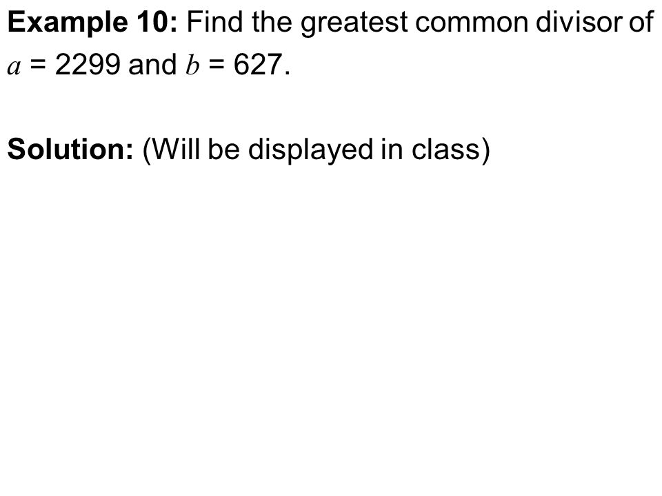 Example 10: Find the greatest common divisor of a = 2299 and b = 627.