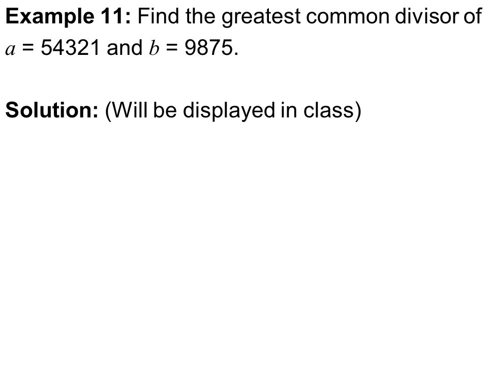 Example 11: Find the greatest common divisor of a = 54321 and b = 9875.