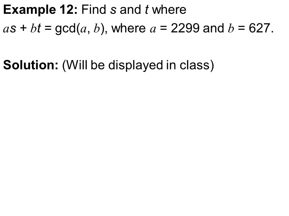 Example 12: Find s and t where a s + b t = gcd( a, b ), where a = 2299 and b = 627.