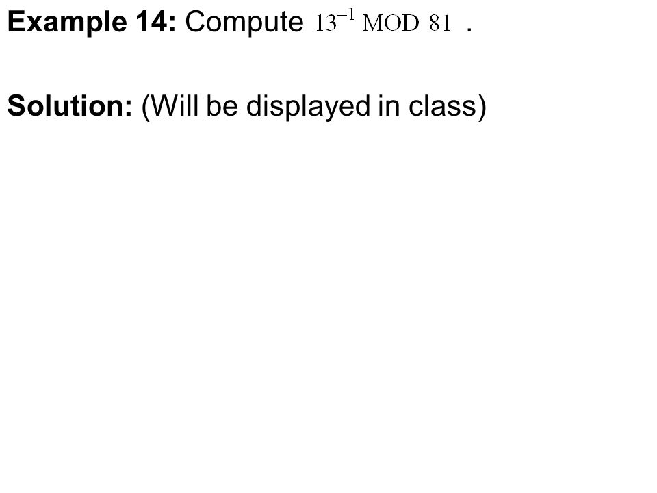 Example 14: Compute. Solution: (Will be displayed in class)