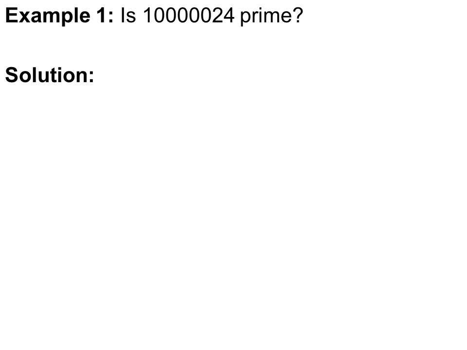 Example 1: Is 10000024 prime Solution: