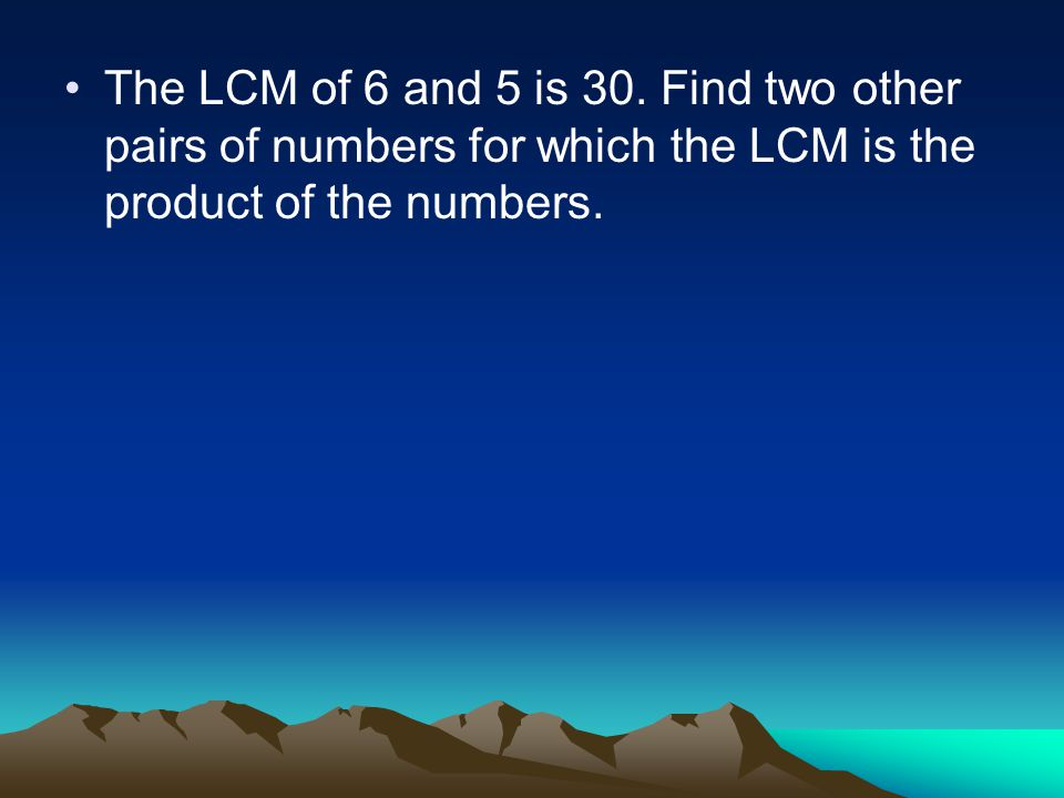 The LCM of 6 and 5 is 30.