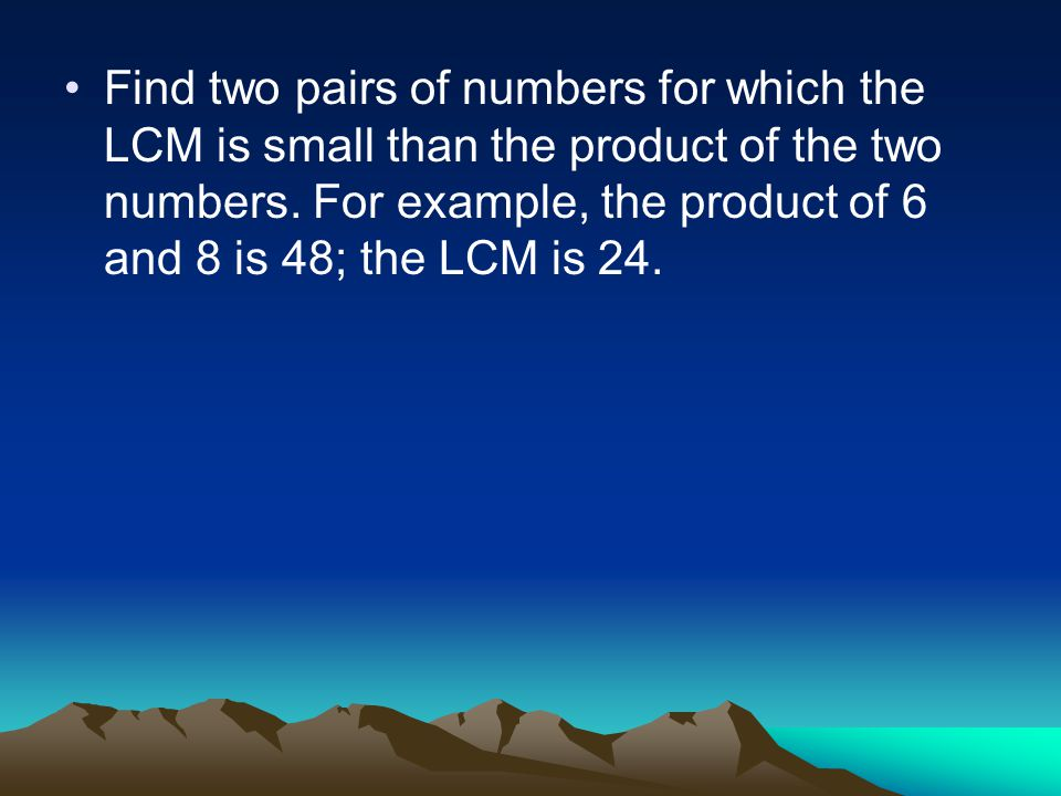 Find two pairs of numbers for which the LCM is small than the product of the two numbers.
