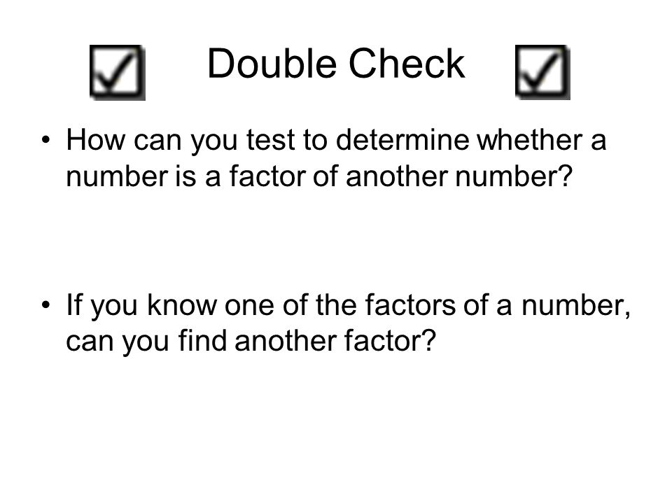 Double Check How can you test to determine whether a number is a factor of another number.