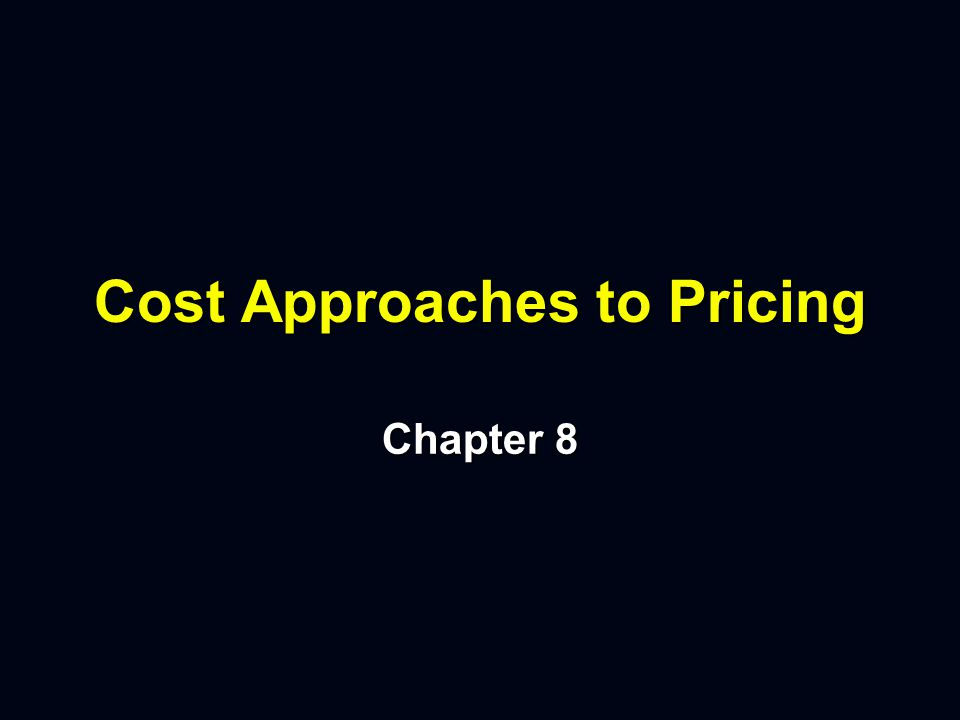 Cost Approaches to Pricing Chapter 8