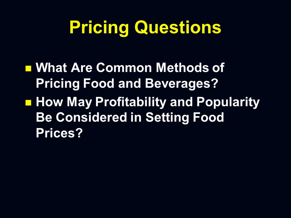 Pricing Questions n n What Are Common Methods of Pricing Food and Beverages.
