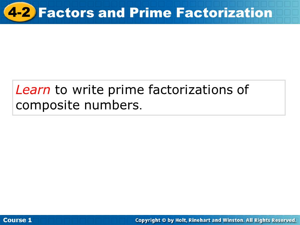 Course 1 4-2 Factors and Prime Factorization Additional Example 2B: Writing Prime Factorizations Method 2: Use a ladder diagram.