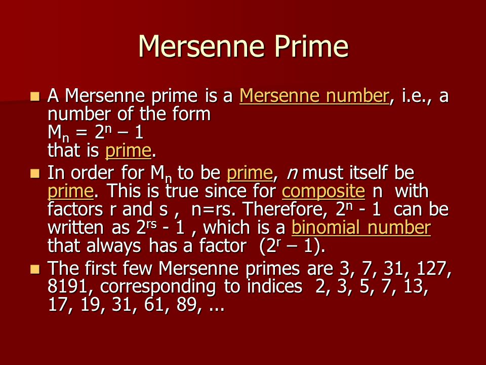 Mersenne Prime A Mersenne prime is a Mersenne number, i.e., a number of the form M n = 2 n – 1 that is prime. A Mersenne prime is a Mersenne number, i
