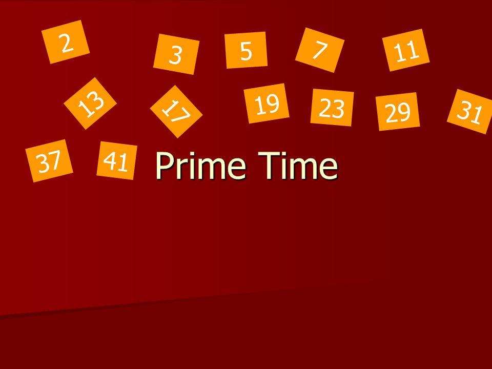 Prime Time 2 3 5 7 11 13 17 19 23 29 31 37 41