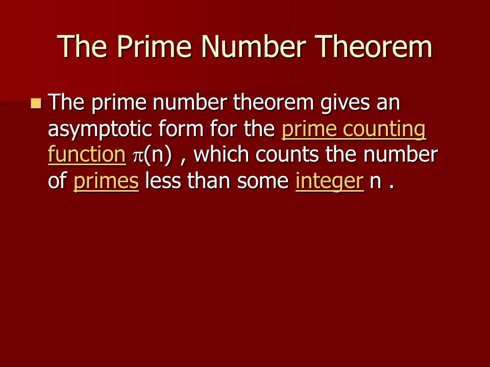 The Prime Number Theorem The prime number theorem gives an asymptotic form for the prime counting function  (n), which counts the number of primes le