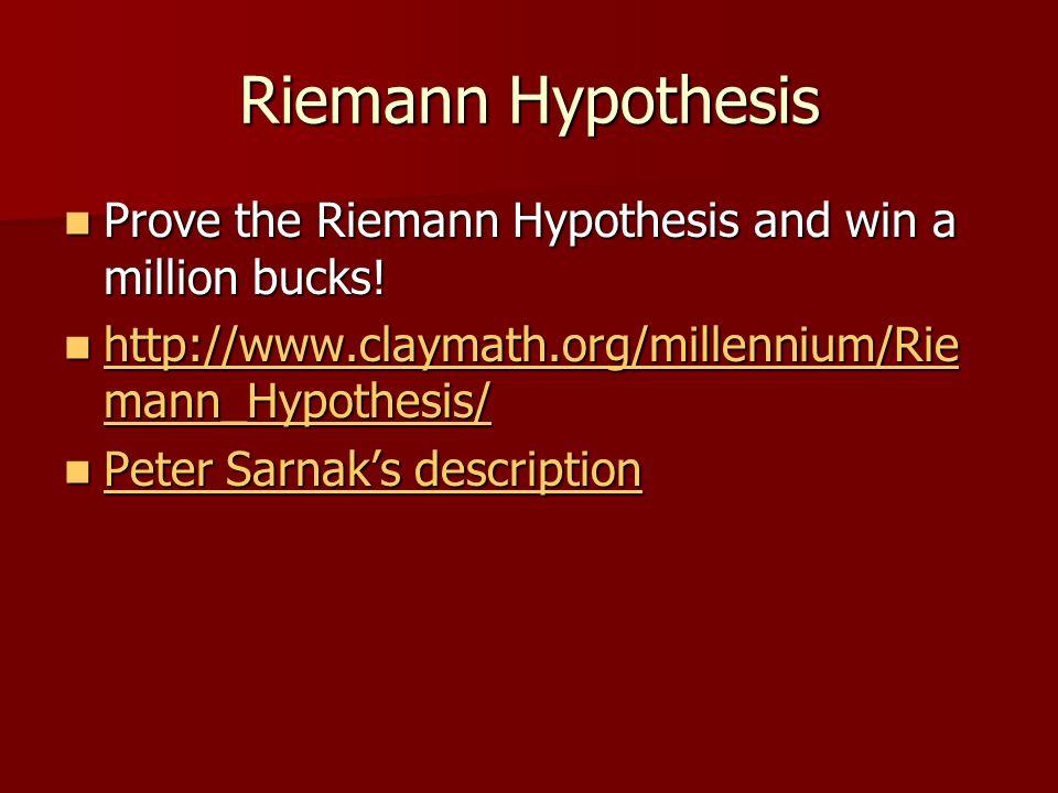 Riemann Hypothesis Prove the Riemann Hypothesis and win a million bucks! Prove the Riemann Hypothesis and win a million bucks! http://www.claymath.org