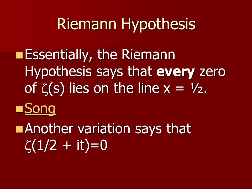 Riemann Hypothesis Essentially, the Riemann Hypothesis says that every zero of  (s) lies on the line x = ½. Essentially, the Riemann Hypothesis says