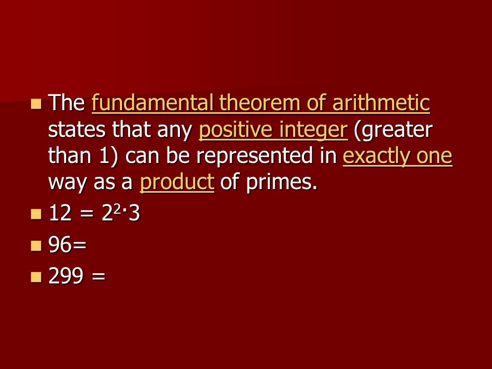 The fundamental theorem of arithmetic states that any positive integer (greater than 1) can be represented in exactly one way as a product of primes.