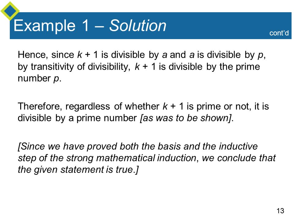 13 Example 1 – Solution Hence, since k + 1 is divisible by a and a is divisible by p, by transitivity of divisibility, k + 1 is divisible by the prime number p.