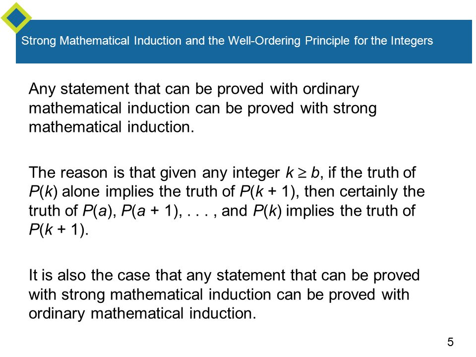 5 Any statement that can be proved with ordinary mathematical induction can be proved with strong mathematical induction.