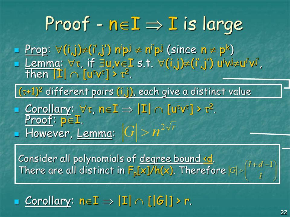 22 Proof - n  I  I is large Prop:  (i,j)  (i',j') n i p j  n i' p j (since n  p k ) Prop:  (i,j)  (i',j') n i p j  n i' p j (since n  p k ) Lemma: , if  u,v  I s.t.