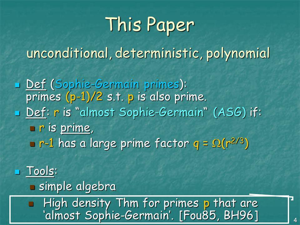 4 This Paper unconditional, deterministic, polynomial Def (Sophie-Germain primes): primes (p-1)/2 s.t.