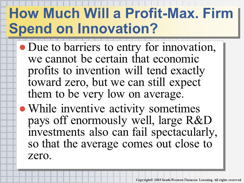 ●Due to barriers to entry for innovation, we cannot be certain that economic profits to invention will tend exactly toward zero, but we can still expe