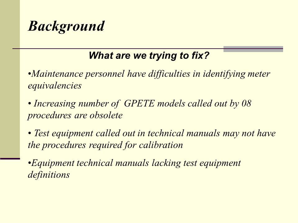 What are we trying to fix? Maintenance personnel have difficulties in identifying meter equivalencies Increasing number of GPETE models called out by