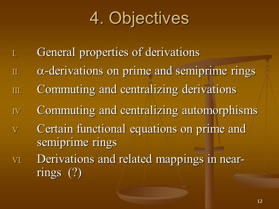 12 4. Objectives VI. Derivations and related mappings in near- rings ( ) I.
