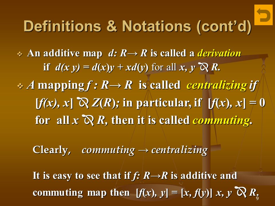 9 Definitions & Notations (cont'd)  An additive map d: R→ R is called a derivation if d(x y) = d(x)y + xd(y) for all x, y  R.