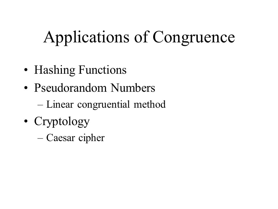 Applications of Congruence Hashing Functions Pseudorandom Numbers –Linear congruential method Cryptology –Caesar cipher