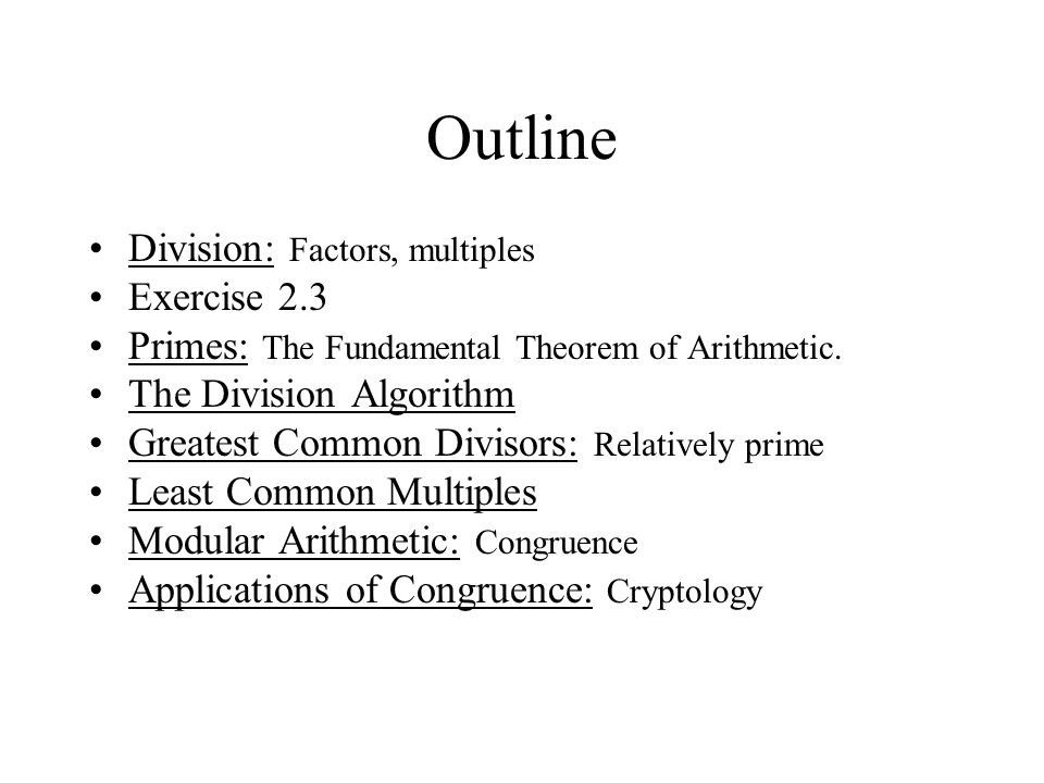 Outline Division: Factors, multiples Exercise 2.3 Primes: The Fundamental Theorem of Arithmetic.