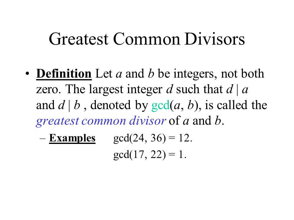 Greatest Common Divisors Definition Let a and b be integers, not both zero.